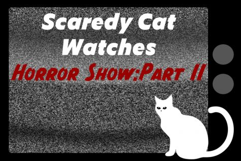 Scaredy Cat Watches Horror Show: Part II