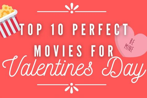 Valentines Day is just around the corner, so here is a list of 10 movies to entertain you this freezing Feb. 14.
